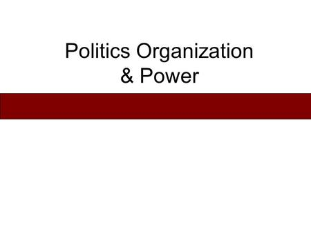 Politics Organization & Power. 4 - Types Of Political Systems Uncentralized systems –Bands (foraging groups) –Tribes (horticulturalist & pastoralists)