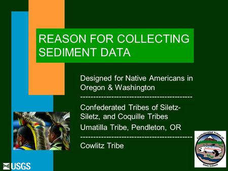REASON FOR COLLECTING SEDIMENT DATA Designed for Native Americans in Oregon & Washington -------------------------------------------- Confederated Tribes.