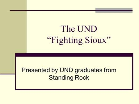 "The UND ""Fighting Sioux"" Presented by UND graduates from Standing Rock."