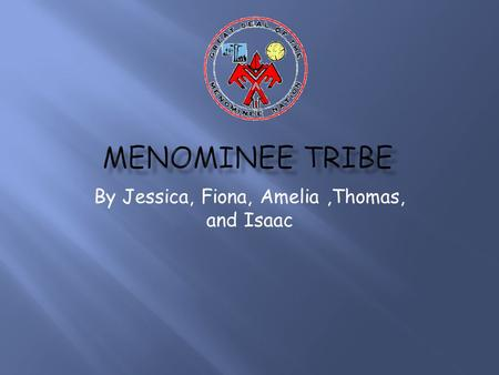 By Jessica, Fiona, Amelia,Thomas, and Isaac. Menominee tribal seal The red bird in the middle of the seal is a red THUNDER BIRD. The THUNDER BIRD is one.