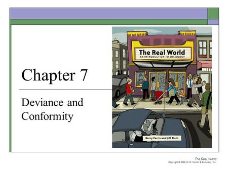 The Real World Copyright © 2008 W.W. Norton & Company, Inc. Chapter 7 Deviance and Conformity.