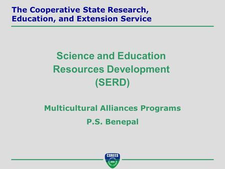 Multicultural Alliances Programs P.S. Benepal Science and Education Resources Development (SERD) The Cooperative State Research, Education, and Extension.