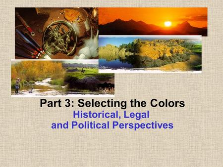 Part 3: Selecting the Colors Historical, Legal and Political Perspectives.