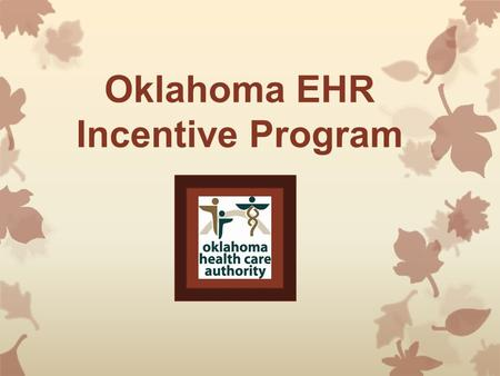 Oklahoma EHR Incentive Program. Incentive to in the first year... Adopt (acquire and install) Implement (commenced utilization, train staff, deploy tools,