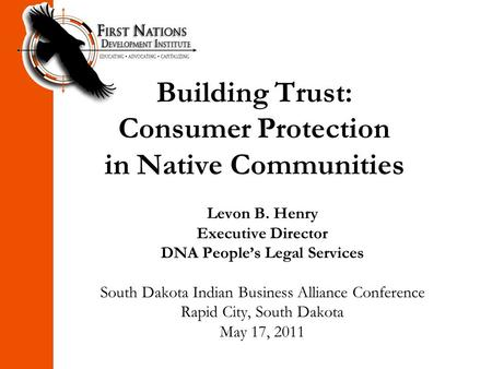 Building Trust: Consumer Protection in Native Communities Levon B. Henry Executive Director DNA People's Legal Services South Dakota Indian Business Alliance.