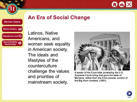 An Era of Social Change Latinos, Native Americans, and women seek equality in American society. The ideals and lifestyles of the counterculture challenge.