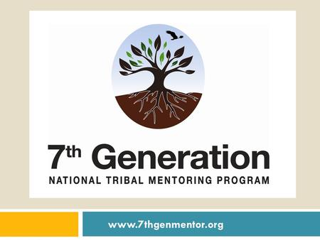 Www.7thgenmentor.org. Program Overview 7th Generation National Tribal Mentoring Program is designed to address high rates of juvenile delinquency in American.