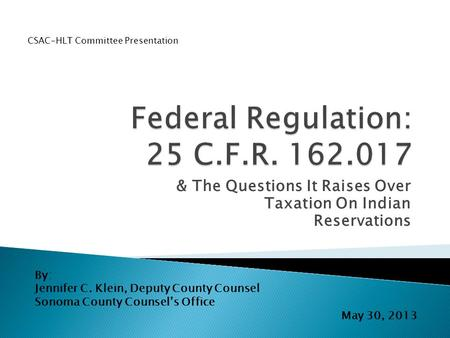 & The Questions It Raises Over Taxation On Indian Reservations By: Jennifer C. Klein, Deputy County Counsel Sonoma County Counsel's Office May 30, 2013.