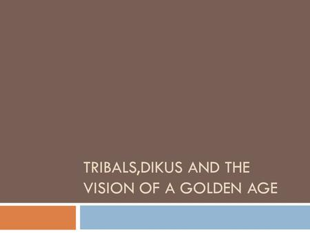 TRIBALS,DIKUS AND THE VISION OF A GOLDEN AGE. module  1 tribal groups  2 forest laws  3 trade.