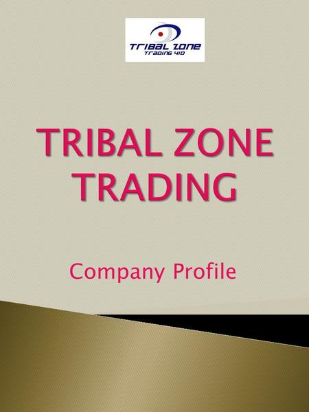 TRIBAL ZONE TRADING Company Profile.