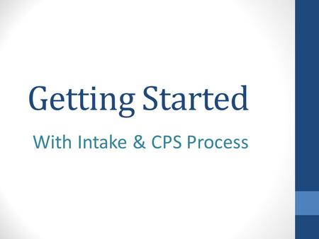 Getting Started With Intake & CPS Process. Developmental Competencies SW104-01 Understands the roles and tasks of the intake process SW104-02 Understands.