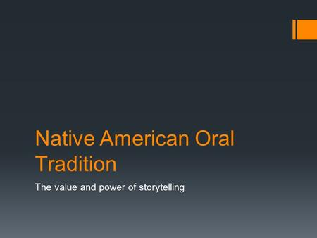 Native American Oral Tradition The value and power of storytelling.