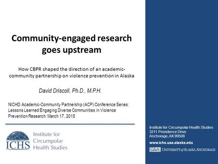 Community-engaged research goes upstream How CBPR shaped the direction of an academic- community partnership on violence prevention in Alaska David Driscoll,