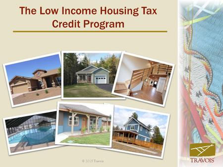 The Low Income Housing Tax Credit Program © 2015 Travois.