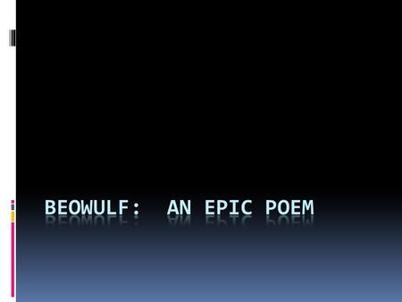 What is an epic?  Literary Genre of Beowulf  Epic:A long narrative poem in elevated style.It presents a character (s) of high degree and details important.
