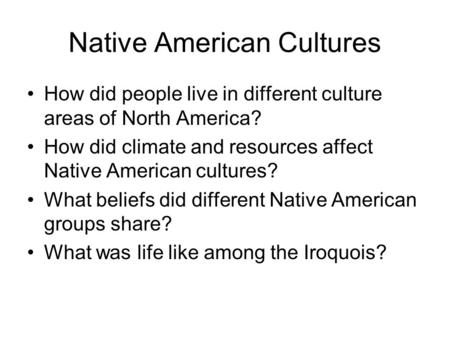 Chapter 2, Section 2 Native American Cultures How did people live in different culture areas of North America? How did climate and resources affect Native.