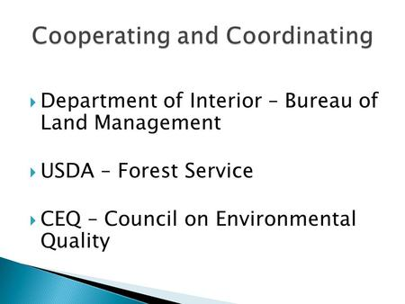  Department of Interior – Bureau of Land Management  USDA – Forest Service  CEQ – Council on Environmental Quality.