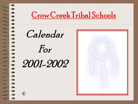 Crow Creek Tribal Schools CalendarFor2001-2002 AUGUST TEACHERS RETURN 20 th STUDENTS RETURN 27th.