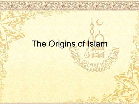 The Origins of Islam. Standard 7.2.1 Identify the physical features and describe the climate of the Arabian peninsula, its relationship to surrounding.