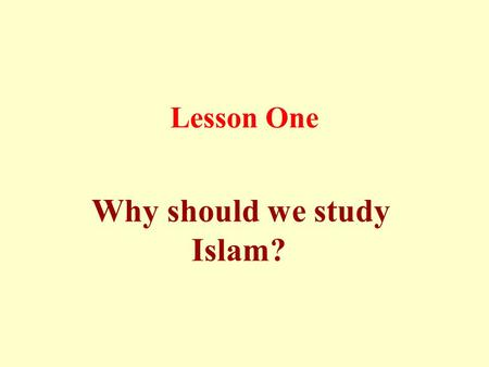 "Lesson One Why should we study Islam?. ""Seeking knowledge is obligatory upon every Muslim (males and females)"" (reported by Al-Bayhaqi and Ibn `Abdul-"