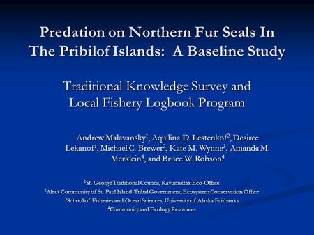 Predation on Northern Fur Seals In The Pribilof Islands: A Baseline Study Traditional Knowledge Survey and Local Fishery Logbook Program Andrew Malavansky.