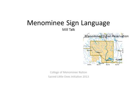 Menominee Sign Language Mill Talk College of Menominee Nation Sacred Little Ones Initiative 2013 Menominee Indian Reservation.