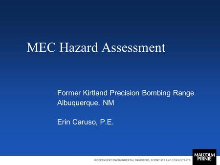 INDEPENDENT ENVIRONMENTAL ENGINEERS, SCIENTISTS AND CONSULTANTS MEC Hazard Assessment Former Kirtland Precision Bombing Range Albuquerque, NM Erin Caruso,