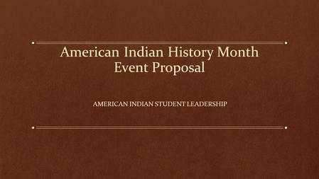 American Indian History Month Event Proposal AMERICAN INDIAN STUDENT LEADERSHIP.