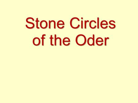 Stone Circles of the Oder. There are the most well-known and well- preserved burial stone circles which are one of the most valuable cultural landscapes.