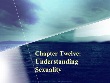 © 2011 McGraw-Hill Higher Education. All rights reserved. Chapter Twelve: Understanding Sexuality.