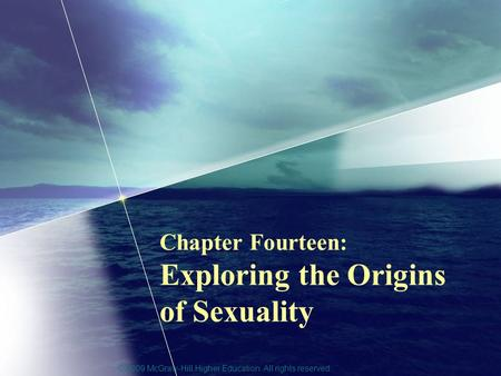 © 2009 McGraw-Hill Higher Education. All rights reserved. Chapter Fourteen: Exploring the Origins of Sexuality.