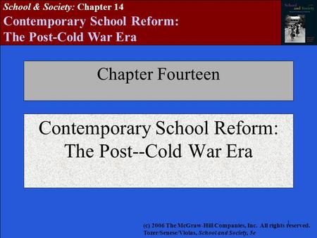 1111111 School & Society: Chapter 14 Contemporary School Reform: The Post-Cold War Era Chapter Fourteen Contemporary School Reform: The Post--Cold War.