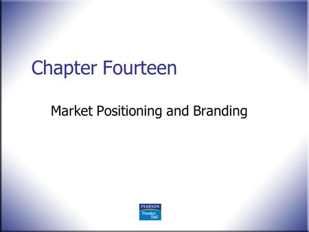 Chapter Fourteen Market Positioning and Branding.