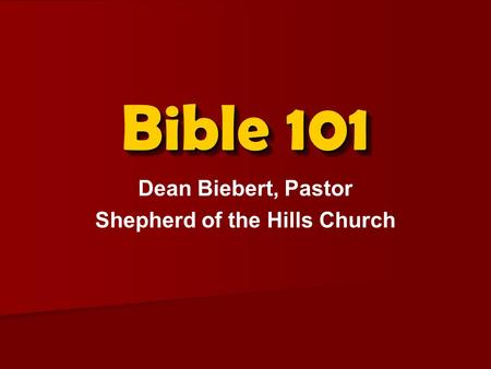 Bible 101 Dean Biebert, Pastor Shepherd of the Hills Church.
