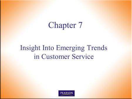 Insight Into Emerging Trends in Customer Service Chapter 7.