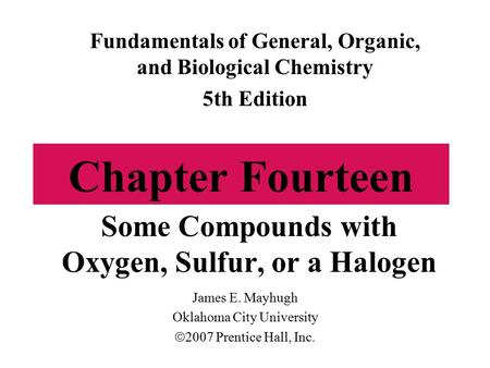 Some Compounds with Oxygen, Sulfur, or a Halogen