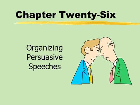 Chapter Twenty-Six Organizing Persuasive Speeches.