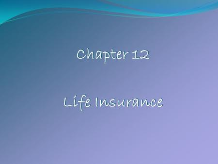 Chapter 12 Life Insurance.