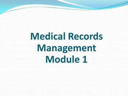 Medical Records Management Module 1. Introduction Medical records management systems are only as good as the ease of retrieval of the data in the files.
