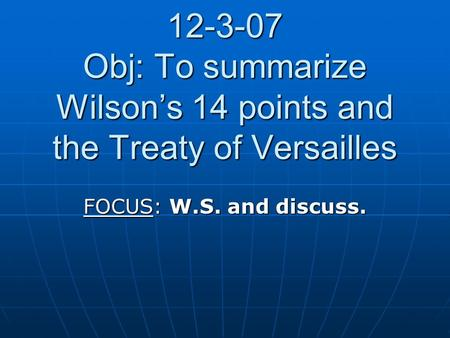 Obj: To summarize Wilson's 14 points and the Treaty of Versailles