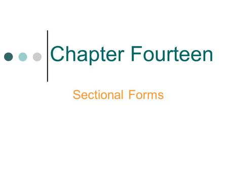Chapter Fourteen Sectional Forms. Rhythm Melody (pitch) Harmony Timbre (sound) Form (shape) Basic Elements of Music.