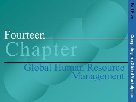 Fourteen C h a p t e rC h a p t e r Global Human Resource Management Part Five Competing in a Global Marketplace.
