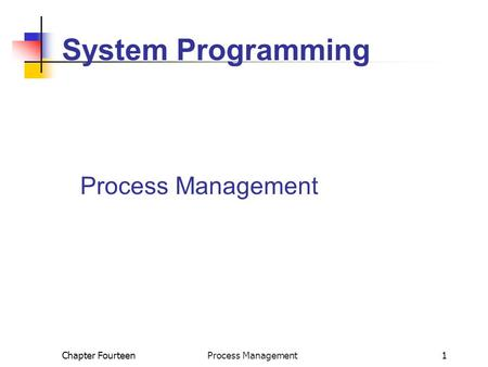 Chapter Fourteen Process Management1 System Programming Process Management.