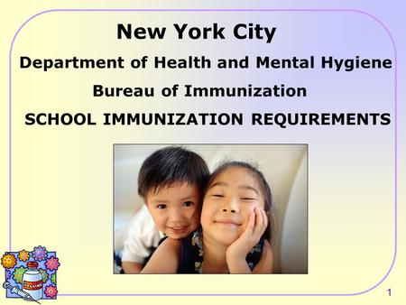 1 New York City Department of Health and Mental Hygiene Bureau of Immunization SCHOOL IMMUNIZATION REQUIREMENTS.