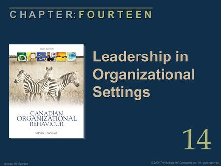 © 2006 The McGraw-Hill Companies, Inc. All rights reserved. McGraw-Hill Ryerson 14 C H A P T E R: F O U R T E E N Leadership in Organizational Settings.