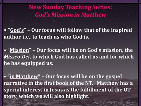 "New Sunday Teaching Series: God's Mission in Matthew ""God's"" – Our focus will follow that of the inspired author, i.e., to teach us who God is. ""Mission"""