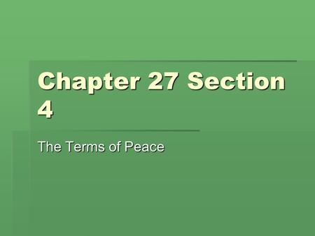 Chapter 27 Section 4 The Terms of Peace.