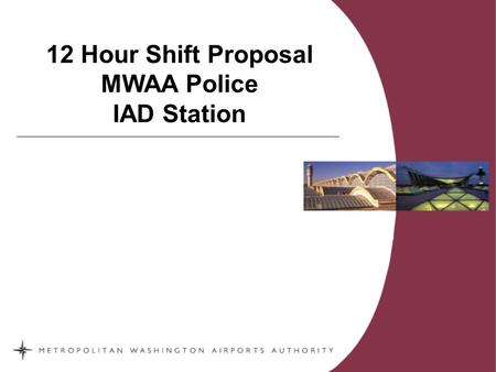 12 Hour Shift Proposal MWAA Police IAD Station.