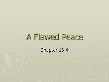 A Flawed Peace Chapter 13-4. Learning targets ► I can…………………….. 7. Explain the terms of the Treaty of Versailles 8. Discuss the reaction of both the U.S.