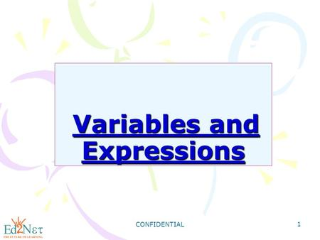 CONFIDENTIAL 1 Variables and Expressions Variables and Expressions.